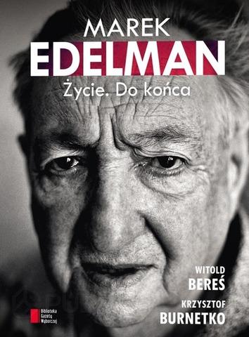 W. Bereś, K.Burnetko - Marek Edelman: ¯ycie. Po prostu
