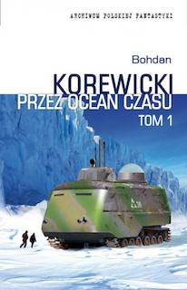 Bohdan Korewicki - Przez ocean czasu tom 1-2