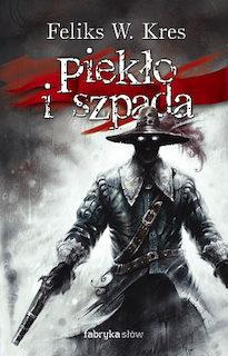 Feliks W. Kres - Piekło i szpada (tomy 1-3)