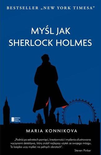 Myśl jak Sherlock Holmes - Maria Konnikova