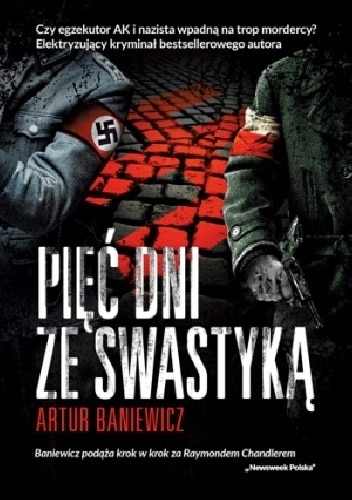 Pięć dni ze swastyką - Artur Baniewicz